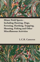 Minor Field Sports - Including Hunting, Dogs, Ferreting, Hawking, Trapping, Shooting, Fishing and Other Miscellaneous Activities