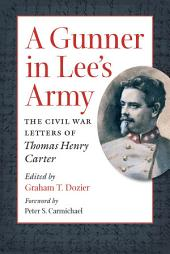 A Gunner in Lee's Army: The Civil War Letters of Thomas Henry Carter