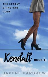 The Lonely Spinsters Club: Kendall