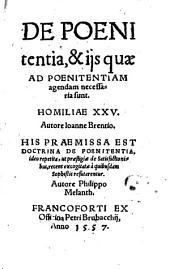 De Poenitentia, & iis quae Ad Poenitentiam agendam necessaria sunt. Homiliae XXV..: His Praemissa Est Doctrina De Poenitentia