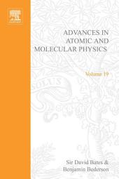 Advances in Atomic and Molecular Physics: Volume 19