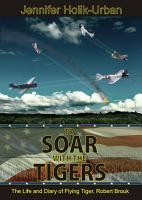 To Soar with the Tigers  The Life and Diary of Flying Tiger  Robert Brouk PDF