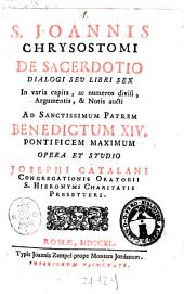 S. Joannis Chrysostomi De Sacerdotio dialogi seu libri sex in varia capita, ac numeros divisi, argumentis, & notis aucti ... Opera et studio Josephi Catalani ..