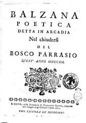 Balzana poetica detta in Arcadia nel chiudersi del bosco Parrasio quest'anno 1712
