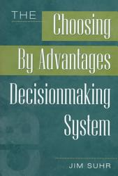 The Choosing By Advantages Decisionmaking System Book PDF