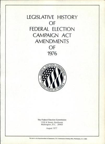 Legislative History of Federal Election Campaign Act Amendments of 1976 PDF