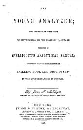 The Young Analyzer: Being an Easy Outline of the Course of Instruction in the English Language Presented in McElligott's Analytical Manual : Designed to Serve the Double Purpose of Spelling Book and Dictionary, in the Younger Classes in Schools
