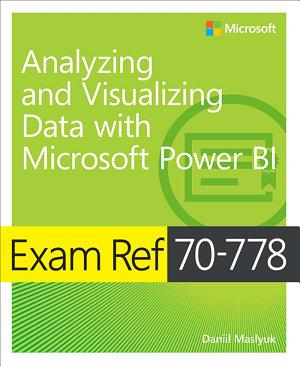 Exam Ref 70 778 Analyzing and Visualizing Data by Using Microsoft Power BI