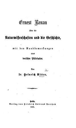Ernest Renan   ber die Naturwissenschaften und die Geschichte  mit den Randbemerkungen eines deutschen Philosophen PDF