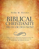 Biblical Christianity: Truth Or Delusion?