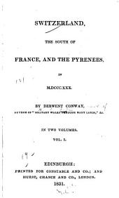 Switzerland: the south of France, and the Pyrenees in 1830, Volumes 1-2