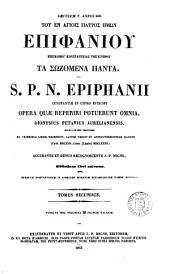 Sancti Patris Nostri Epiphanii Constantiae in Cypro Episcopi opera quae reperiri potuerunt omnia
