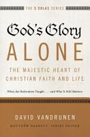 God s Glory Alone   The Majestic Heart of Christian Faith and Life PDF
