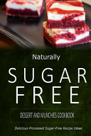 Naturally Sugar-Free - Dessert and Munchies Cookbook