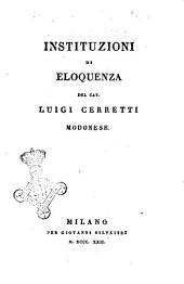 Instituzioni di eloquenza del cav. Luigi Cerretti modonese
