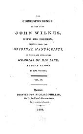 The Correspondence of the Late John Wilkes: With His Friends, Printed from the Original Manuscripts, in which are Introduced Memoirs of His Life, Volume 4