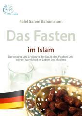 Das Fasten im Islam: Darstellung und Erklärung der Säule des Fastens und seiner Wichtigkeit im Leben des Muslims