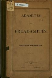 Adamites and Preadamites: Or, A Popular Discussion Concerning the Remote Representatives of the Human Species and Their Relation to the Biblical Adam