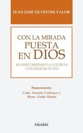Con la mirada puesta en Dios: Re-descubriendo la liturgia con Benedicto XVI