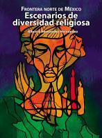 Frontera norte de M  xico  Escenarios de diversidad religiosa PDF