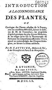 Introduction à la connaissance des plantes, ou catalogue des plantes usuelles de la France,... par Gauthier,...