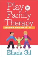 Play in Family Therapy  Second Edition PDF