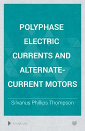 Polyphase Electric Currents and Alternate-current Motors