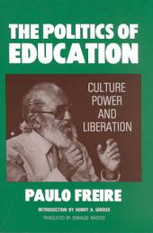 The Politics of Education: Culture, Power, and Liberation