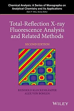 Total Reflection X Ray Fluorescence Analysis and Related Methods PDF