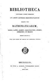 Bibliotheca continens libros selectos in omni genere disciplinarum præcipue vero mathematicarum, Græco, Latino, Arabico, Gallo-Franco, Anglico, Germanico, et Belgico sermone conscriptos, etc
