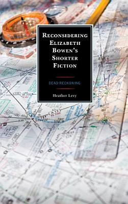 Reconsidering Elizabeth Bowen   s Shorter Fiction PDF