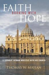 Faith Burning With Hope: A Catholic Layman Wrestles With His Church