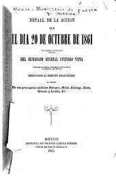 Detall de la acción que el día 20 de octubre de 1861 la Brigada mixta del mando del ciudadano general Santiago Tapia libró en la sierra intermedia de Pachuca al Mineral del Monte: derrotando al ejército reaccionario al mando de sus principales caudillos Marquez, Mejía, Zuloaga, Zires, Herrera y Lozada, &c