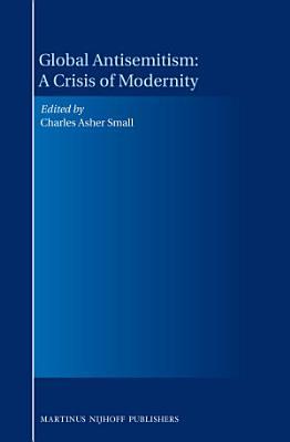Global Antisemitism  A Crisis of Modernity PDF