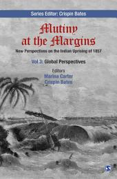 Mutiny at the Margins: New Perspectives on the Indian Uprising of 1857: Volume III: Global Perspectives