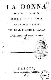 La donna del lago melo-dramma da rappresentarsi nel Real Teatro S. Carlo l'autunno del corrente anno 1819 [il melo-dramma è del sig. Andrea Leone Tottola