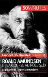 Roald Amundsen et la course au pôle Sud: La passion de l'exploration polaire