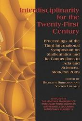Interdisciplinarity for the 21st Century: Proceedings of the 3rd International Symposium on Mathematics and its connections to the Arts and Sciences, Moncton 2009