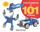 Cool Creations in 101 Pieces: LegoTM Models You Can Build with Just 101 Bricks