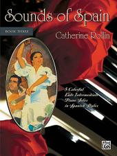 Sounds of Spain, Book 3: 5 Colorful Late Intermediate Piano Solos in Spanish Styles