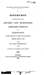 A Discourse Delivered Before the Ancient and Honorable Artillery Company of Massachusettes, on the Celebration of Their 190th Anniversary, Boston, June 2, 1828 ...