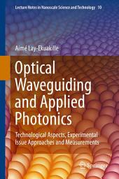 Optical Waveguiding and Applied Photonics: Technological Aspects, Experimental Issue Approaches and Measurements