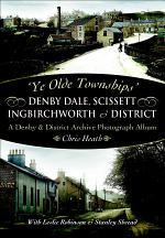 Ye Olde Townships': Denby Dale, Scissett, Ingbirchworth & District