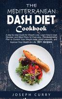 The Mediterranean DASH Diet Cookbook