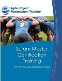Scrum Master Certification Training: Participant Guide for Scrum Master Certification Training