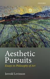 Aesthetic Pursuits: Essays in Philosophy of Art