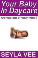 Your Baby in Daycare  Are You Out of Your Mind  PDF