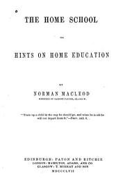 The Home School; Or, Hints on Home Education