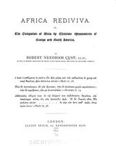 Africa Rediviva: Or, The Occupation of Africa by Christian Missionaries of Europe and North America