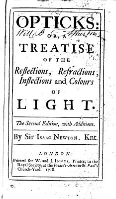 Opticks  Or  A Treatise of the Reflections  Refractions  Inflections and Colours of Light